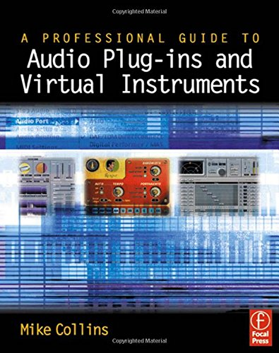 A Professional Guide to Audio Plug-ins and Virtual Instruments by Focal Press