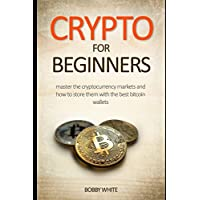 Crypto for Beginners: Master the Cryptocurrency Markets and how to store them with the best bitcoin wallets