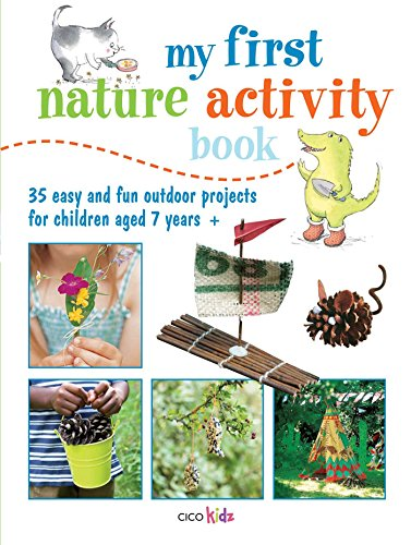 My First Nature Activity Book: 35 easy and fun outdoor projects for children aged 7 years + Cico Books