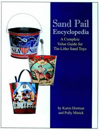 Sand Pail Encyclopedia: A Complete Value Guide for Tin-Litho Sand Toys