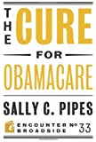 The Cure for Obamacare (Encounter Broadsides)