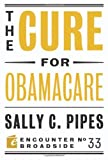 The Cure for Obamacare, Sally C. Pipes, 1594037140