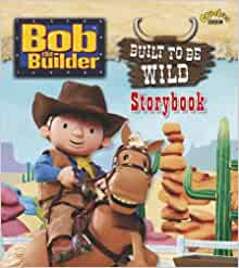 """Bob the Builder: Built to Be Wild Storybook ( """" Bob the ..."""