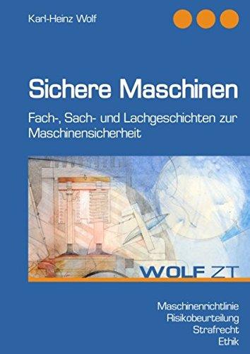 Sichere Maschinen: Fach-, Sach- und Lachgeschichten zur Maschinensicherheit
