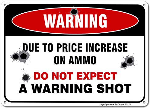 No Trespassing Sign, Warning Due to Price Increase on Ammo Do Not Expect a Warning Shot, 10x14 Rust Free Aluminum, Long Lasting Weather/Fade Resistant, Easy Mounting, Indoor/Outdoor Use, Made in USA