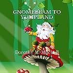 Gnomebeam to Yumpland | Dorothy M. Mitchell