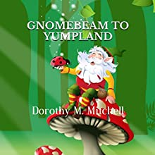 Gnomebeam to Yumpland Audiobook by Dorothy M. Mitchell Narrated by Mary Lehnert