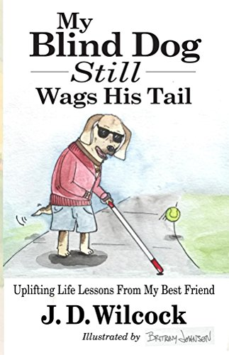 My Blind Dog Still Wags His Tail: Uplifting Life Lessons From My Best Friend