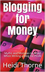 Blogging for Money: Myths and Mistakes to Avoid When Writing a Blog for Profit