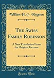 img - for The Swiss Family Robinson: A New Translation from the Original German (Classic Reprint) book / textbook / text book