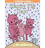 [ Happy Pig Day![ HAPPY PIG DAY! ] By Willems, Mo ( Author )Oct-04-2011 Hardcover