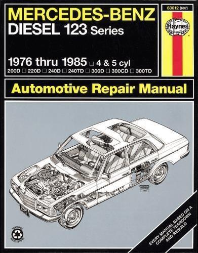Mercedes Benz Diesel Automotive Repair Manual: 123 Series, 1976 thru 1985 (Haynes Repair (Mercedes Diesel)