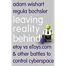 Leaving Reality Behind: etoy vs eToys.com & other battles to control cyberspace