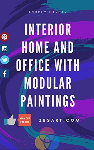 HOW INTERIOR HOME AND OFFICE WITH MODULAR PAINTINGS (CANVAS ART, POSTER ART, WALL ART) + 10% DISCOUNT CODE GIFT: Our design studio make this book for our customers, and teach how cool change design.