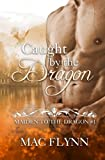 Caught By the Dragon: Maiden to the Dragon #1 (Alpha Dragon Shifter Romance) (Volume 1)