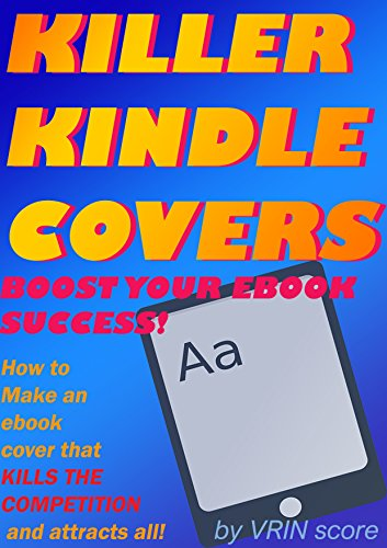 Killer Kindle Covers - Boost Your Ebook Success!: How to make an ebook cover that kills the competition