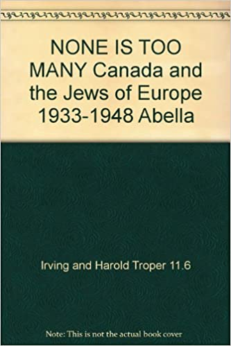 NONE IS TOO MANY Canada and the Jews of Europe 1933-1948
