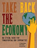 Take Back the Economy: An Ethical Guide for Transforming Our Communities, J. K. Gibson-Graham, Jenny Cameron, Stephen Healy, 0816676070