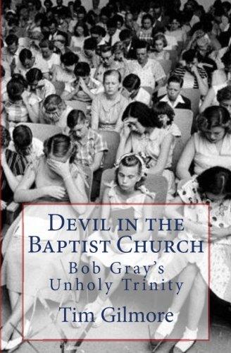 Devil In The Baptist Church  Bob Grays Unholy Trinity
