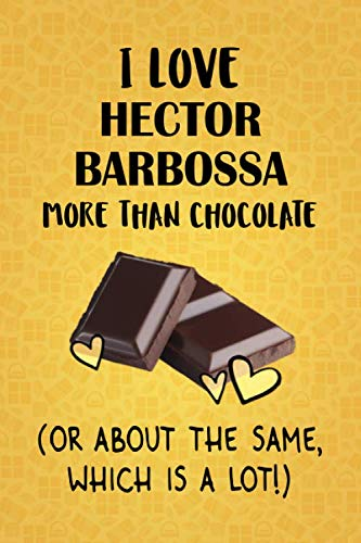 I Love Hector Barbossa More Than Chocolate (Or About The Same, Which Is A Lot!): Hector Barbossa Designer Notebook]()