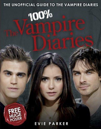 Read Online 100% The Vampire Diaries: The Unofficial Guide to the Vampire Diaries [With Poster] PDF