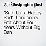 'Sad, but a Happy Sad': Londoners Fret About Four Years Without Big Ben | Karla Adam