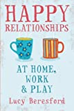 Happy Relationships at Home, Work & Play (UK Professional General Reference General Reference)