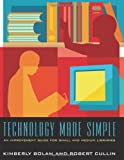 Technology Made Simple, Kimberly Bolan and Robert Cullin, 0838909205