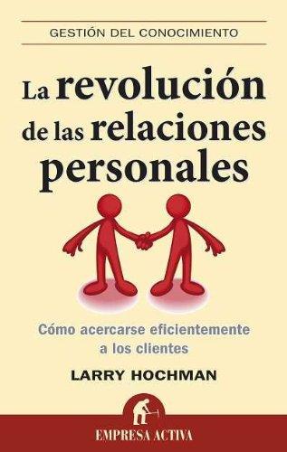 La revolucion de las relaciones personales (Spanish Edition) (Gestion del Conocimiento) [Larry Hochman] (Tapa Blanda)