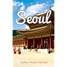 Seoul: A Travel Guide for Your Perfect Seoul Adventure!: Written by Local Korean Travel Expert (Seoul, Seoul Travel Guide, Korea Travel Guide, Travel to Seoul)