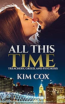 All This Time: A Romantic Suspense Novel: Treachery, Greed and Psychosis (Style & Profile Series Book 1) by [Cox, Kim]
