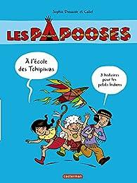 Les Papooses : A l'école des Tchipiwas - Compilation par Sophie Dieuaide