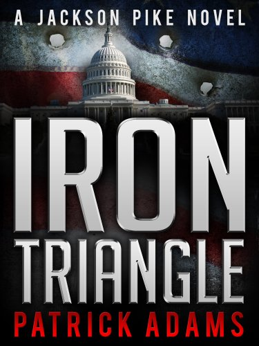 Iron Triangle: A Jackson Pike Novel (Book One of The Iron Triangle Series) by [Adams, Patrick]