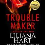 Trouble Maker: A MacKenzie Family Novel   Liliana Hart
