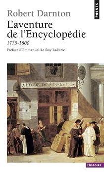 L'aventure de l'Encyclopédie, 1775-1800 par Darnton