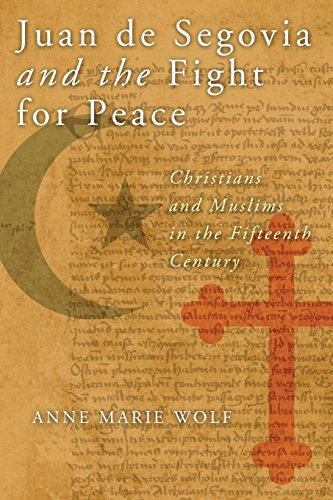 Juan de Segovia and the Fight for Peace: Christians and Muslims in the Fifteenth Century (History, Languages, and Cultures of the Spanish and Portuguese Worlds) by University of Notre Dame Press