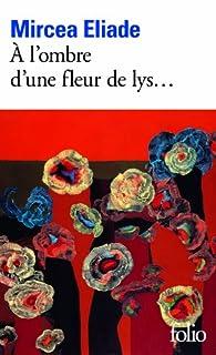 À l'ombre d'une fleur de lys..., Eliade, Mircea