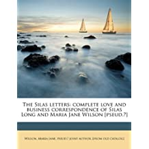 The Silas Letters: Complete Love and Business Correspondence of Silas Long and Maria Jane Wilson [Pseud.?]