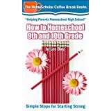 How to Homeschool 9th and 10th Grades: Simple Steps for Starting Strong (The HomeScholar's Coffee Break Book series 28)
