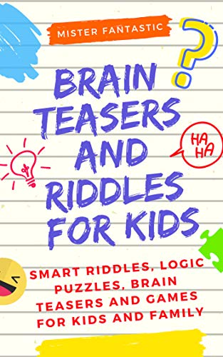 Brain Teasers and Riddles for Kids: Smart Riddles, Logic Puzzles, Brain Teasers and Mind Games for Kids and Family (Ages 7-9 8-12) -