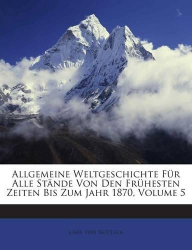 Allgemeine Weltgeschichte Für Alle Stände Von Den Frühesten Zeiten Bis Zum Jahr 1870, Volume 5 (German Edition) pdf epub