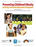 Preventing Childhood Obesity in Early Care and Education Programs, American Academy of Pediatrics Staff and American Public Health Association Staff, 1581105533