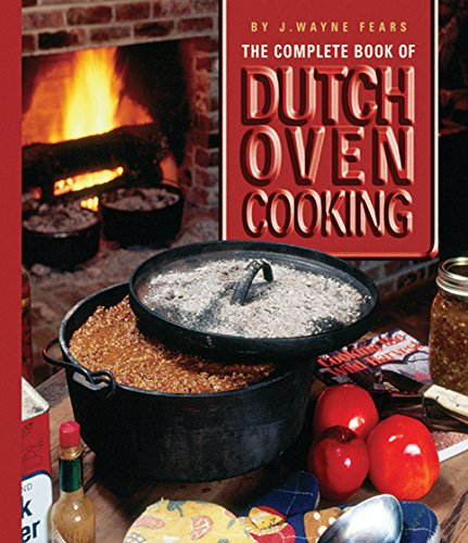 Camp Oven Cookbook (The Complete Book of Dutch Oven Cooking)