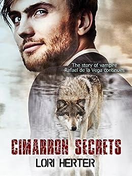 Cimarron Secrets: The story of vampire Rafael de la Vega continues (Cimarron Series Book 2) by [Herter, Lori]