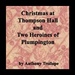 Christmas at Thompson Hall & Two Heroines of Plumpington | Anthony Trollope