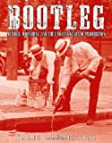 Bootleg: Murder, Moonshine, and the Lawless Years of Prohibition