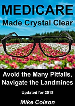 MEDICARE Made Crystal Clear: Avoid the Many Pitfalls, Navigate the Landmines (Understanding Your Medicare Benefits Book 1) by [Colson, Mike]