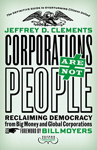 Corporations Are Not People: Reclaiming Democracy from Big Money and Global Corporations (Citizens United V Federal Election Commission Opinion)