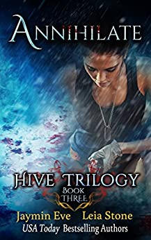 Annihilate (Hive Trilogy Book 3) by [Stone, Leia, Eve, Jaymin]