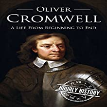 Oliver Cromwell: A Life from Beginning to End Audiobook by Hourly History Narrated by William Irvine